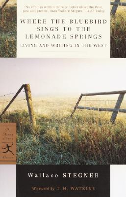 Where the Bluebird Sings to the Lemonade Springs By Stegner, Wallace Earle